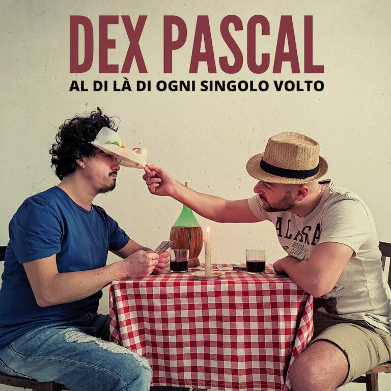Scopriamo Al di là di ogni singolo volto, nuovo singolo di Dex Pascal
