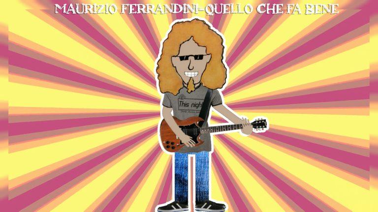 Maurizio Ferrandini- QUELLO CHE FA BENE